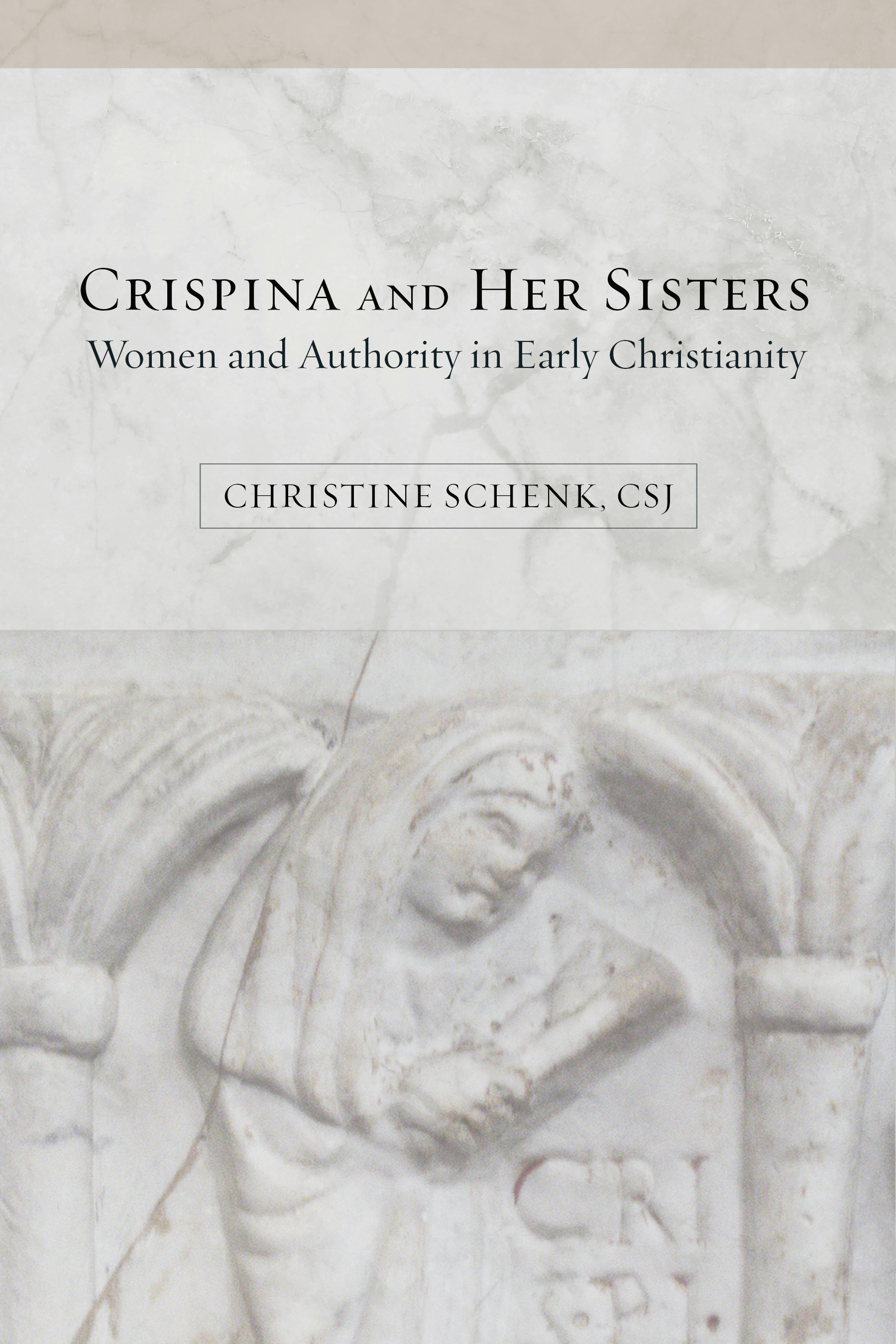 Crispina and Her Sisters: Women and Authority in Early Christianity by Christine Schenk, CSJ