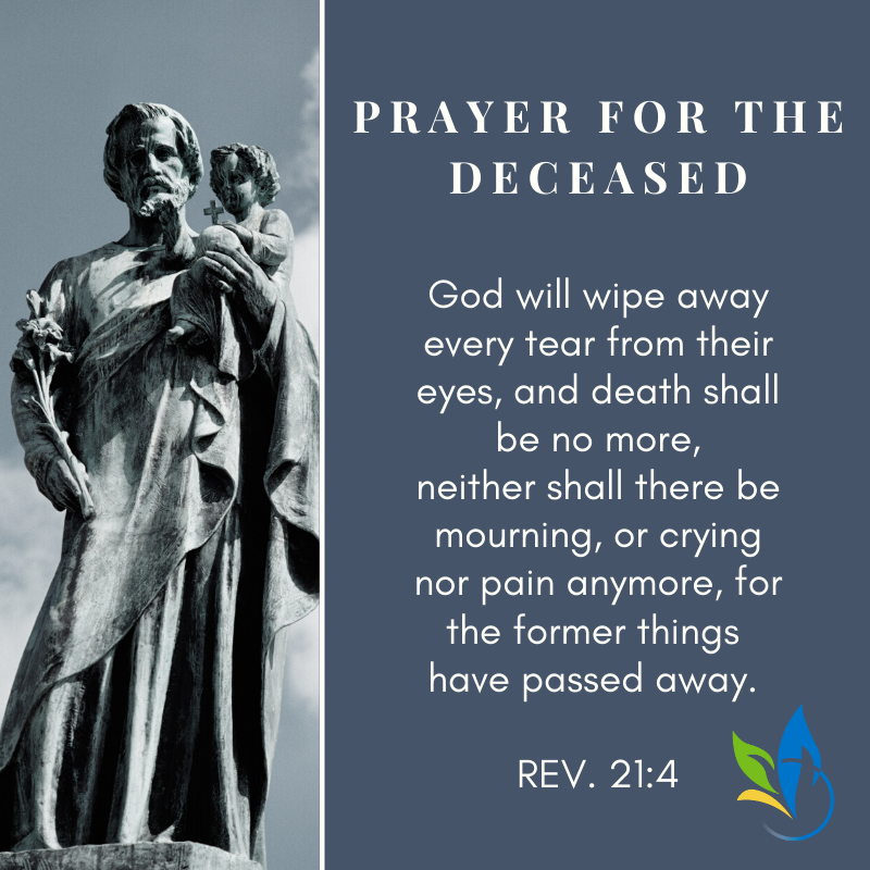 "A social media graphic with a black and white image of a statue of a bearded St. Joseph holding a baby Jesus in his arm. Next to the image is the words ""Prayer for the Deceased- God will wash away every tear from their eyes, and death shall be no more, neither shall there be mourning or crying nor pain anymore, for the former things have passed away. REV. 21:4"""